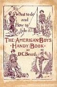 Cover-Bild zu The American Boy's Handy Book: What to Do and How to Do It von Beard, Daniel Carter