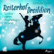 Cover-Bild zu eBook Unter dem Frühlingsmond - Reiterhof Dreililien 9 (Ungekürzt)