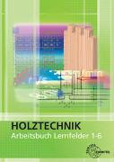 Cover-Bild zu Arbeitsbuch Holztechnik Lernfelder 1-6 von Eckhard, Martin