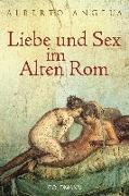 Cover-Bild zu Liebe und Sex im Alten Rom von Angela, Alberto