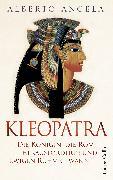 Cover-Bild zu Kleopatra. Die Königin, die Rom herausforderte und ewigen Ruhm gewann (eBook) von Angela, Alberto