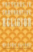 Cover-Bild zu Patterns in Comparative Religion von Eliade, Mircea