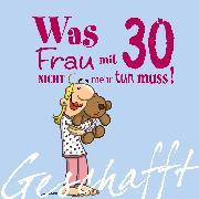 Cover-Bild zu Geschafft! Was Frau mit 30 nicht mehr tun muss!