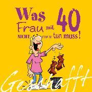 Cover-Bild zu Geschafft! Was Frau mit 40 nicht mehr tun muss!