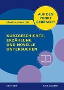 Cover-Bild zu Königs Lernhilfen: Auf den Punkt gebracht: Kurzgeschichte, Erzählung und Novelle untersuchen - Klasse 7/8 - Deutsch