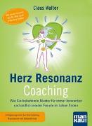 Cover-Bild zu Herz-Resonanz-Coaching. Wie Sie belastende Muster für immer loswerden und endlich wieder Freude im Leben finden von Walter, Claus