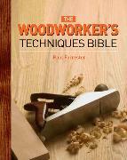 Cover-Bild zu The Woodworker's Techniques Bible von Forrester, Paul