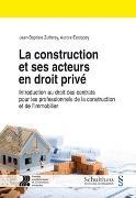 Cover-Bild zu La construction et ses acteurs en droit privé (PrintPlu§) von Zufferey, Jean-Baptiste