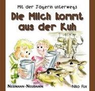 Cover-Bild zu Die Milch kommt aus der Kuh von Fux, Niko