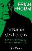 Cover-Bild zu Im Namen des Lebens. Ein Porträt im Gespräch mit Hans Jürgen Schultz (eBook) von Fromm, Erich