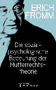 Cover-Bild zu Die sozialpsychologische Bedeutung der Mutterrechtstheorie (eBook) von Fromm, Erich