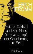 Cover-Bild zu Meister Eckhart und Karl Marx: Die reale Utopie der Orientierung am Sein (eBook) von Fromm, Erich