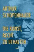 Cover-Bild zu Die Kunst, Recht zu behalten von Schopenhauer, Arthur