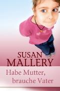 Cover-Bild zu Habe Mutter, brauche Vater von Mallery, Susan