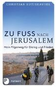 Cover-Bild zu Zu Fuß nach Jerusalem von Rutishauser, Christian