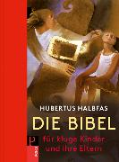 Cover-Bild zu Die Bibel für kluge Kinder und ihre Eltern von Halbfas, Hubertus