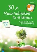 Cover-Bild zu 30 x Nachhaltigkeit für 45 Minuten - Klasse 3/4 von Kurt, Aline