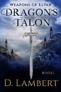 Cover-Bild zu Dragon's Talon (Weapons of Espar, #1) (eBook) von Lambert, D.