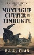 Cover-Bild zu Montague Cutter in Timbuktu (A Montague Cutter Adventure, #1) (eBook) von Tuan, E. F. L.
