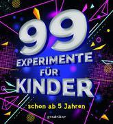 Cover-Bild zu 99 Experimente für Kinder schon ab 5 Jahre von gondolino Wissen und Können (Hrsg.)