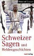 Cover-Bild zu Schweizer Sagen und Heldengeschichten von Lienert, Meinrad