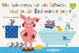 Cover-Bild zu Wie bekommen wir das Schwein bloß in die Badewanne rein? von Holtfreter, Nastja