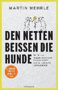Cover-Bild zu Den Netten beißen die Hunde von Wehrle, Martin