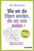 Cover-Bild zu Wie wir die Eltern werden, die wir sein wollen von Nedebock, Ulla