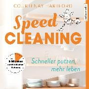 Cover-Bild zu Speed-Cleaning - Schneller putzen, mehr leben. In 8 Minuten zur blitzblanken Wohnung (Audio Download) von Hartford, Courtenay