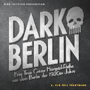 Cover-Bild zu Dark Berlin Eine True Crime Hörspiel-Reihe aus dem Berlin der 1920er Jahre - 2. Fall (Audio Download) von Schmidt, Johanna Magdalena
