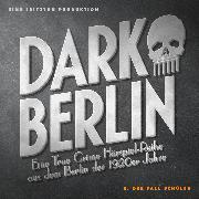 Cover-Bild zu Dark Berlin - Eine True Crime Hörspiel-Reihe aus dem Berlin der 1920er Jahre - 8. Fall (Audio Download) von Schmidt, Johanna Magdalena