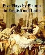 Cover-Bild zu Five Plays by Plautius in English and Latin (eBook) von Plautus, Titus Maccius
