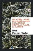 Cover-Bild zu Les Auters Latins; Expliqués d'Après Une Méthode Nouvelle. Plaute. La Marmite von Plautus, Titus Maccius