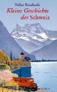 Cover-Bild zu Kleine Geschichte der Schweiz von Reinhardt, Volker