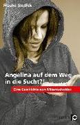 Cover-Bild zu Angelina auf dem Weg in die Sucht?! von Steffek, Frauke