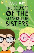 Cover-Bild zu The Secrets of the Superglue Sisters (eBook) von Day, Susie