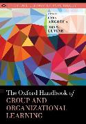 Cover-Bild zu The Oxford Handbook of Group and Organizational Learning von Argote, Linda (David M. Kirr and Barbara A. Kirr Professor of Organizational Behavior and Theory; Director, Center of Organizational Learning, Innovation and Performance, David M. Kirr and Barbara A. Kirr Professor of Organizational Behavior and Theory; Director, Center of Organizational Learning, Innovation and Performance, Tepper School of Business, Carnegie Mellon University) (Hrsg.)