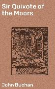 Cover-Bild zu Sir Quixote of the Moors (eBook) von Buchan, John