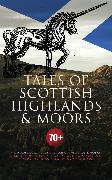 Cover-Bild zu Tales of Scottish Highlands & Moors - 70+ Historical Novels, Adventure Classics & Victorian Romances (eBook) von MacDonald, George
