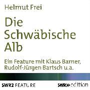 Cover-Bild zu Die Schwäbische Alb (Audio Download) von Frei, Helmut