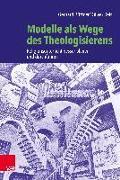 Cover-Bild zu Modelle als Wege des Theologisierens von Büttner, Gerhard