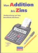 Cover-Bild zu Von Addition bis Zins, Vorbereitung auf das berufliche Rechnen, Arbeitsbuch mit Lösungen (3. Auflage) von Soika, Klaus-Dieter