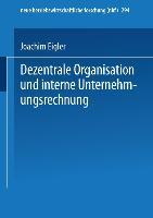 Cover-Bild zu Dezentrale Organisation und interne Unternehmungsrechnung von Eigler, Joachim