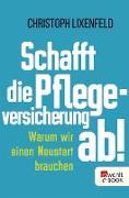 Cover-Bild zu Schafft die Pflegeversicherung ab! (eBook) von Lixenfeld, Christoph