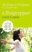 Cover-Bild zu 4 Blutgruppen - Richtig leben von D'Adamo, Peter J.