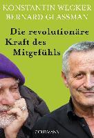 Cover-Bild zu Die revolutionäre Kraft des Mitgefühls von Wecker, Konstantin