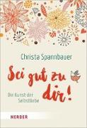 Cover-Bild zu Sei gut zu dir! von Spannbauer, Christa