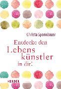 Cover-Bild zu Entdecke den Lebenskünstler in dir! (eBook) von Spannbauer, Christa