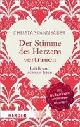 Cover-Bild zu Der Stimme des Herzens vertrauen von Spannbauer, Christa