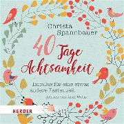 Cover-Bild zu 40 Tage Achtsamkeit von Spannbauer, Christa